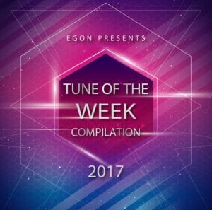 tune of the week compilation 2017 mixed by egon